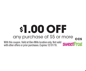 $1.00 off any purchase of $5 or more. With this coupon. Valid at Glen Mills location only. Not valid with other offers or prior purchases. Expires 12/31/19. CCS