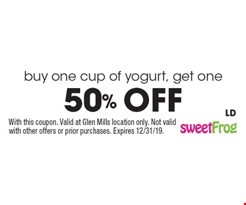 buy one cup of yogurt, get one 50% off. With this coupon. Valid at Glen Mills location only. Not valid with other offers or prior purchases. Expires 12/31/19. LD