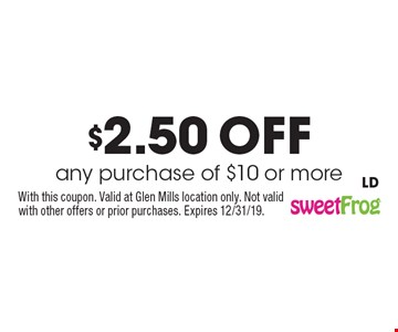 $2.50 off any purchase of $10 or more. With this coupon. Valid at Glen Mills location only. Not valid with other offers or prior purchases. Expires 12/31/19. LD