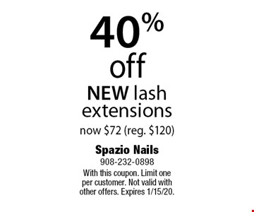 40% off NEW lash extensions now $72 (reg. $120). With this coupon. Limit one per customer. Not valid with other offers. Expires 1/15/20.