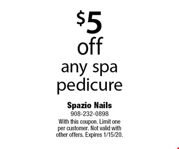$5 off any spa pedicure. With this coupon. Limit one per customer. Not valid with other offers. Expires 1/15/20.