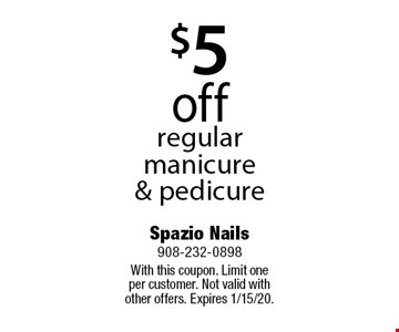 $5 off regular manicure & pedicure. With this coupon. Limit one per customer. Not valid with other offers. Expires 1/15/20.