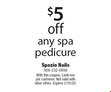$5 off any spa pedicure. With this coupon. Limit one per customer. Not valid with other offers. Expires 2/15/20.