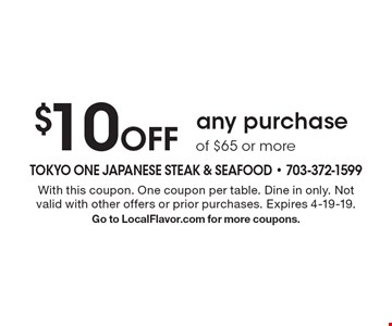 $10 Off any purchase of $65 or more. With this coupon. One coupon per table. Dine in only. Not valid with other offers or prior purchases. Expires 4-19-19.Go to LocalFlavor.com for more coupons.