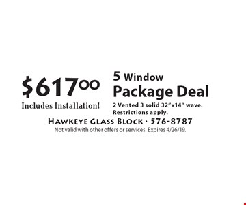 """$617.00 5 Window Package Deal Includes Installation! 2 Vented 3 solid 32""""x14"""" wave. Restrictions apply. Not valid with other offers or services. Expires 4/26/19."""