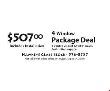 """$507.00 4 Window Package Deal Includes Installation! 2 Vented 2 solid 32""""x14"""" wave. Restrictions apply. Not valid with other offers or services. Expires 4/26/19."""