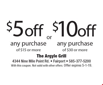 $10 off any purchase of $30 or more or  $5 off any purchase of $15 or more. With this coupon. Not valid with other offers. Offer expires 5-1-19.