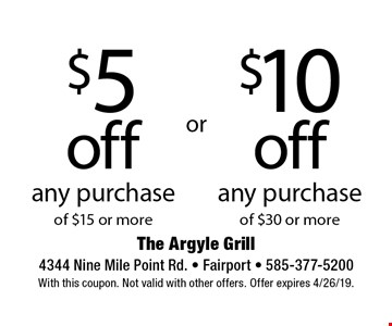 $5 off any purchase of $15 or more. $10 off any purchase of $30 or more. With this coupon. Not valid with other offers. Offer expires 4/26/19.