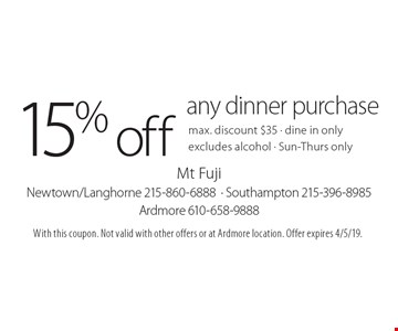 15% off any dinner purchase. Max. discount $35. Dine in only. Excludes alcohol - Sun-Thurs only. With this coupon. Not valid with other offers or at Ardmore location. Offer expires 4/5/19.