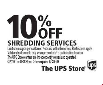10% off shredding services. Limit one coupon per customer. Not valid with other offers. Restrictions apply. Valid and redeemable only when presented at a participating location. The UPS Store centers are independently owned and operated. 2019 The UPS Store. Offer expires 12-31-20.