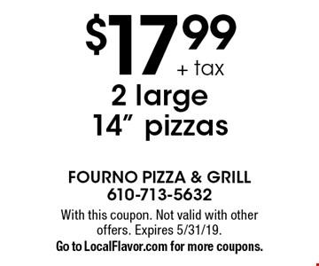 $17.99 + tax 2 large 14