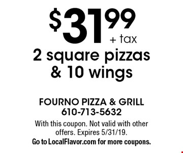 $31.99 + tax 2 square pizzas & 10 wings. With this coupon. Not valid with other offers. Expires 5/31/19. Go to LocalFlavor.com for more coupons.