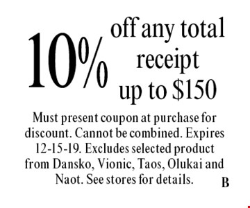 10% off any total receipt up to $150. Must present coupon at purchase for discount. Cannot be combined. Expires 12-15-19. Excludes selected product from Dansko, Vionic, Taos, Olukai and Naot. See stores for details.