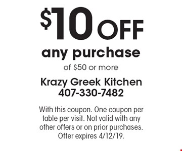 $10 OFF any purchase of $50 or more. With this coupon. One coupon per table per visit. Not valid with any other offers or on prior purchases. Offer expires 4/12/19.