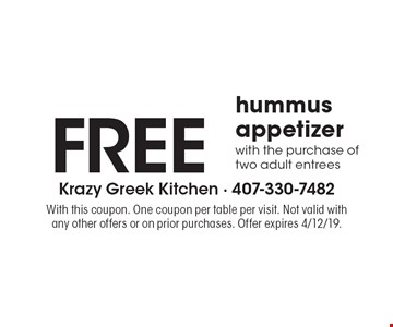 FREE hummus appetizer with the purchase of two adult entrees. With this coupon. One coupon per table per visit. Not valid with any other offers or on prior purchases. Offer expires 4/12/19.