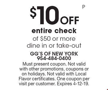 $10 Off entire check of $50 or more. Dine in or take-out. Must present coupon. Not valid with other promotions, coupons or on holidays. Not valid with Local Flavor certificates. One coupon per visit per customer. Expires 4-12-19. P