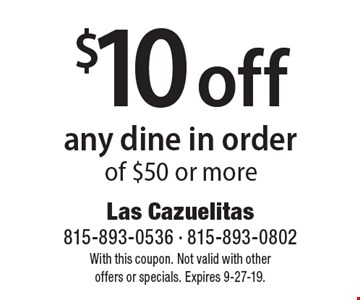 $10 off any dine in order of $50 or more. With this coupon. Not valid with other offers or specials. Expires 9-27-19.