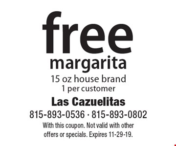 free margarita15 oz house brand  1 per customer. With this coupon. Not valid with other  offers or specials. Expires 11-29-19.