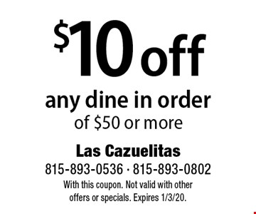 $10 off any dine in order of $50 or more. With this coupon. Not valid with other offers or specials. Expires 1/3/20.