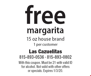 free margarita! 15 oz house brand. 1 per customer. With this coupon. Must be 21 with valid ID for alcohol. Not valid with other offers or specials. Expires 1/3/20.