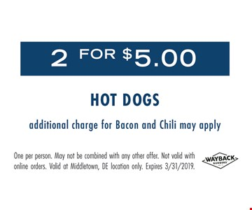 2 for $5 hot dogs. Additional charge for bacon and chili may apply. One per person. May not be combined with any other offer. Not valid with online orders. Valid at Middletown, DE location only. Expires03/31/19