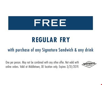 Free regular fry with purchase of any Signature sandwich & any drink. One per person. May not be combined with any other offer. Not valid with online orders. Valid at Middletown, DE location only. Expires03/31/19