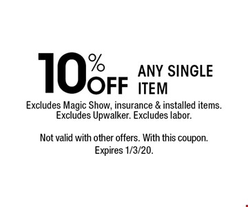 10% off any single item. Excludes Magic Show, insurance & installed items. Excludes Upwalker. Excludes labor. Not valid with other offers. With this coupon. Expires 1/3/20.