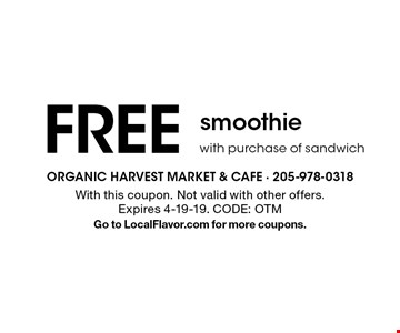 FREE smoothie with purchase of sandwich. With this coupon. Not valid with other offers. Expires 4-19-19. CODE: OTM. Go to LocalFlavor.com for more coupons.