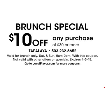 BRUNCH SPECIAL $10 Off any purchase of $30 or more. Valid for brunch only. Sat. & Sun. 9am-2pm. With this coupon. Not valid with other offers or specials. Expires 4-5-19.Go to LocalFlavor.com for more coupons.
