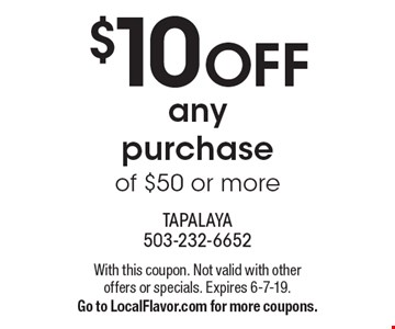 $10 OFF any purchase of $50 or more. With this coupon. Not valid with other offers or specials. Expires 6-7-19. Go to LocalFlavor.com for more coupons.