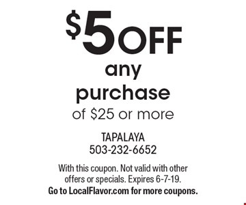 $5 OFF any purchase of $25 or more. With this coupon. Not valid with other offers or specials. Expires 6-7-19. Go to LocalFlavor.com for more coupons.