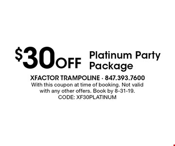 $30 Off Platinum Party Package. With this coupon at time of booking. Not valid with any other offers. Book by 8-31-19. CODE: XF30PLATINUM