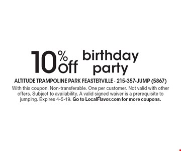 10% off birthday party. With this coupon. Non-transferable. One per customer. Not valid with other offers. Subject to availability. A valid signed waiver is a prerequisite to jumping. Expires 4-5-19. Go to LocalFlavor.com for more coupons.