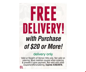 FREE DELIVERY! with Purchase of $20 or More! Delivery only. Valid at Rosati's of Vernon Hills only. Not valid on catering. Must mention coupon when ordering & present it upon payment. Not valid with other coupons/offers/catering. Expires 4/30/2019.