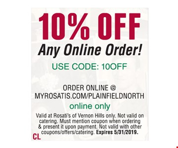 10% Off any online order! Use code: 10off order online @ myrosatis.com plainfieldnorth online only Carryout & delivery only valid at Rosati's of plainfield north only. Not valid on catering. Must mention coupon when ordering & present it upon payment. Not valid with other coupons/offers/catering. Expires 5/31/2019.