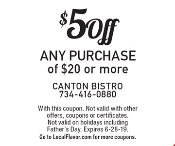 $5 Off any purchase of $20 or more. With this coupon. Not valid with other offers, coupons or certificates. Not valid on holidays including Father's Day. Expires 6-28-19. Go to LocalFlavor.com for more coupons.