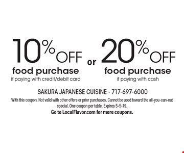 20% OFF food purchase if paying with cash. 10% OFF food purchase if paying with credit/debit card. With this coupon. Not valid with other offers or prior purchases. Cannot be used toward the all-you-can-eat special. One coupon per table. Expires 5-5-19. Go to LocalFlavor.com for more coupons.