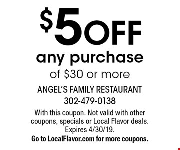 $5 OFF any purchase of $30 or more. With this coupon. Not valid with other coupons, specials or Local Flavor deals. Expires 4/30/19. Go to LocalFlavor.com for more coupons.