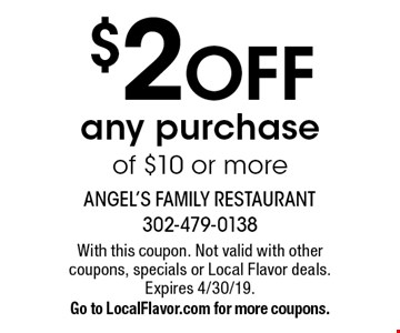 $2 OFF any purchase of $10 or more. With this coupon. Not valid with other coupons, specials or Local Flavor deals. Expires 4/30/19. Go to LocalFlavor.com for more coupons.