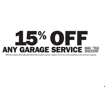 15% OFF ANY GARAGE SERVICE. MAX. $350 DISCOUNT. With this coupon. Not valid with other offer or prior services. Expires 10-31-19. Go to LocalFlavor.com for more coupons.