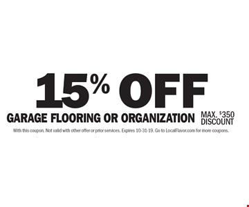 15% OFF GARAGE FLOORING OR ORGANIZATION. MAX. $350 DISCOUNT. With this coupon. Not valid with other offer or prior services. Expires 10-31-19. Go to LocalFlavor.com for more coupons.