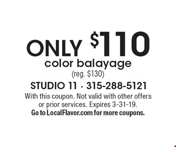 Only $110 color balayage (reg. $130). With this coupon. Not valid with other offers or prior services. Expires 3-31-19. Go to LocalFlavor.com for more coupons.