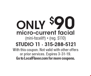 Only $90 micro-current facial (mini-facelift) • (reg. $110). With this coupon. Not valid with other offers or prior services. Expires 3-31-19. Go to LocalFlavor.com for more coupons.
