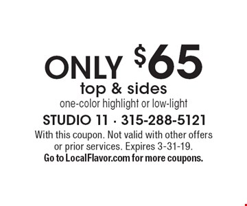 Only $65 top & sides one-color highlight or low-light. With this coupon. Not valid with other offers or prior services. Expires 3-31-19. Go to LocalFlavor.com for more coupons.