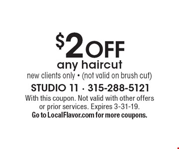 $2 OFF any haircut. New clients only • (not valid on brush cut). With this coupon. Not valid with other offers or prior services. Expires 3-31-19. Go to LocalFlavor.com for more coupons.