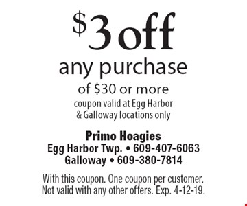 $3 off any purchase of $30 or more coupon valid at Egg Harbor & Galloway locations only. With this coupon. One coupon per customer. Not valid with any other offers. Exp. 4-12-19.