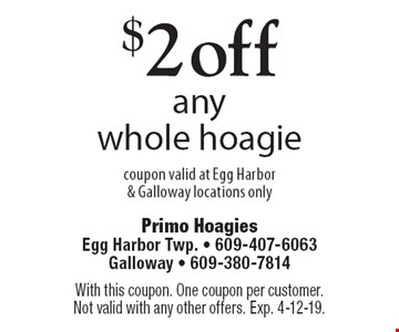 $2 off any whole hoagie coupon valid at Egg Harbor & Galloway locations only. With this coupon. One coupon per customer. Not valid with any other offers. Exp. 4-12-19.