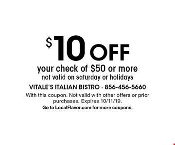 $10 off your check of $50 or more. Not valid on Saturday or holidays. With this coupon. Not valid with other offers or prior purchases. Expires 10/11/19. Go to LocalFlavor.com for more coupons.