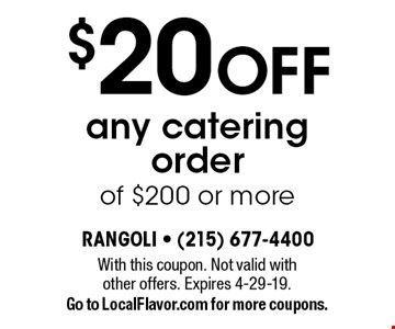 $20 off any catering order of $200 or more. With this coupon. Not valid with other offers. Expires 4-29-19. Go to LocalFlavor.com for more coupons.