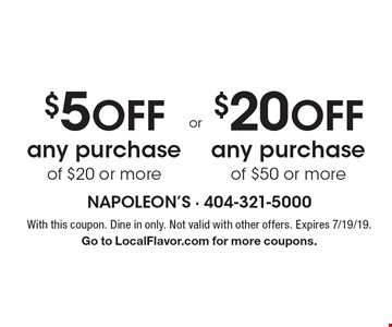$5 off any purchase of $20 or more OR $20 off any purchase of $50 or more. With this coupon. Dine in only. Not valid with other offers. Expires 7/19/19. Go to LocalFlavor.com for more coupons.